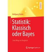 Springer-Lehrbuch: Statistik: Klassisch Oder Bayes: Zwei Wege Im Vergleich (Paperback)