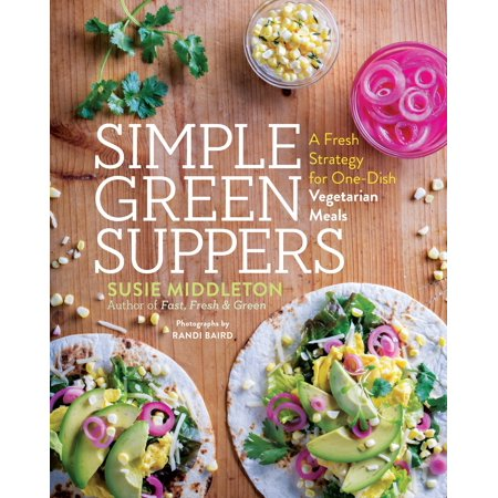 Simple Green Suppers : A Fresh Strategy for One-Dish Vegetarian
