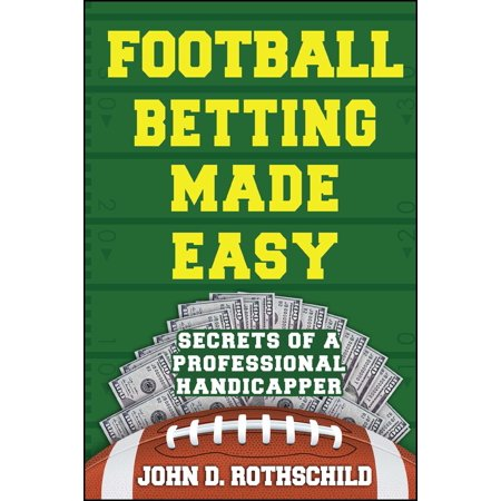 Football Betting Made Easy : Secrets of a Professional