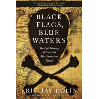 Black Flags, Blue Waters: The Epic History of America's Most Notorious Pirates (Paperback)