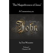 The Magnificence of Jesus: A Commentary On The Gospel of John - Volume 1 - eBook
