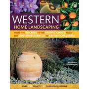 Western Home Landscaping : From the Rockies to the Pacific Coast, from the Southwestern Us to British Columbia