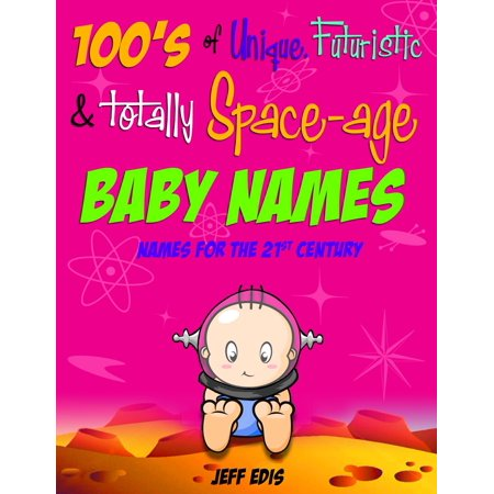 100's of Unique, Futuristic & Totally Space-age Baby Names - eBook