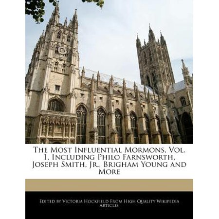 An Unauthorized Guide to the Most Influential Mormons, Vol. 1, Including Philo Farnsworth, Joseph Smith, Jr.,... by