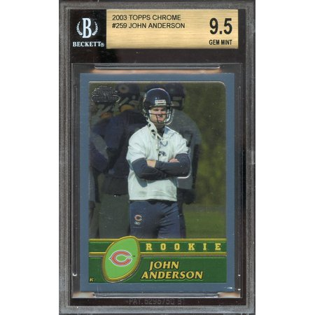 2003 Topps Chrome  259 John Anderson Bears Rookie Bgs 9 5