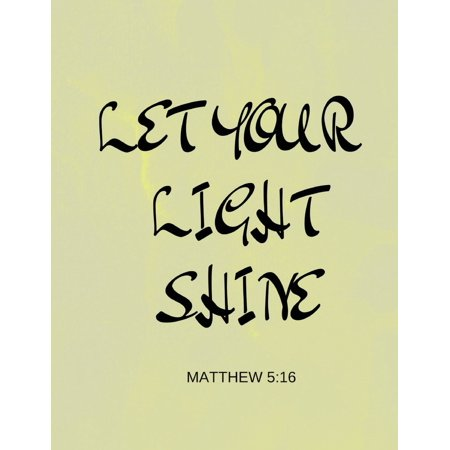 Let Your Light Shine Matthew 5 : 16: Bible Verse Notebook (Composition Book Journal) (8.5 X 11 (Let Your Light Shine Vacation Bible School)