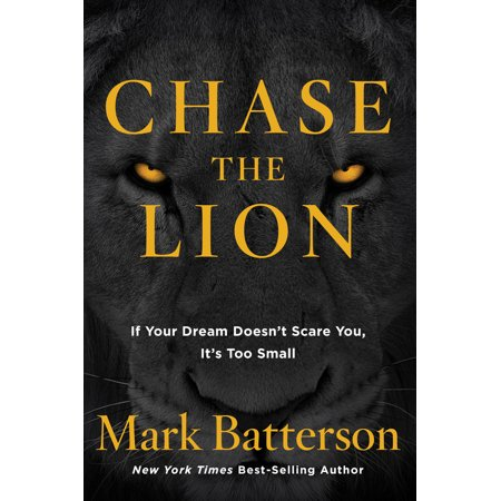 Chase the Lion : If Your Dream Doesn't Scare You, It's Too
