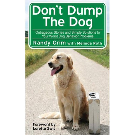 Don't Dump the Dog : Outrageous Stories and Simple Solutions to Your Worst Dog Behavior Problems