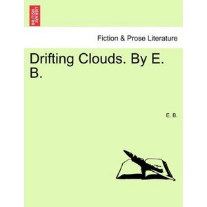 Drifting Clouds. by E. B.