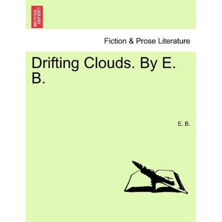 Drifting Clouds. by E. B.