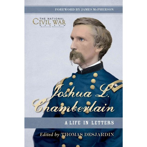 Joshua L. Chamberlain: The Life in Letters: The Previously Unpublished Letters of...