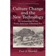 Contributions to Global Historical Archaeology: Culture Change and the New Technology: An Archaeology of the Early American Industrial Era (Hardcover)