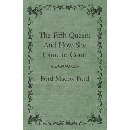 The Fifth Queen; And How She Came to Court -