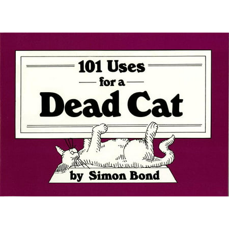 101 Uses for a Dead Cat