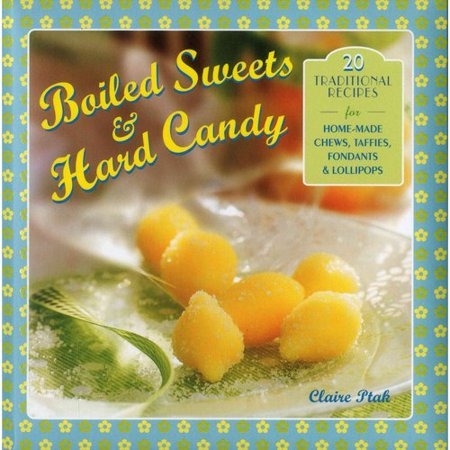 Boiled Sweets   Hard Candy  20 Traditional Recipes For Home Made Chews  Taffies  Fondants   Lollipops