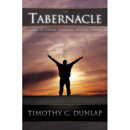 The Tabernacle: Living in Power Through Abiding Prayer - Abide In Him