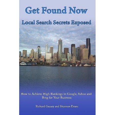 Get Found Now  Local Search Secrets Exposed  Learn How To Achieve High Rankings In Google  Yahoo And Bing