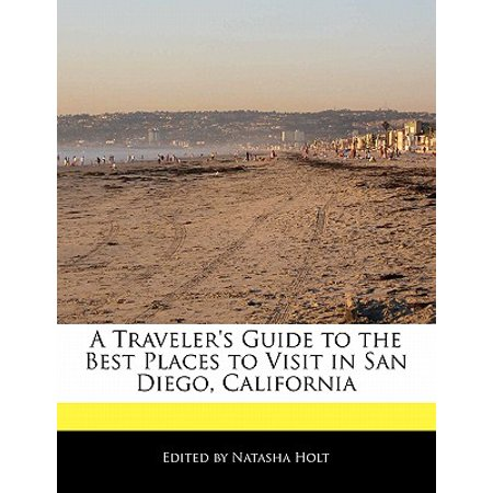 A Traveler's Guide to the Best Places to Visit in San Diego, (Best Places To Visit In San Francisco)