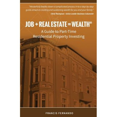 Job   Real Estate   Wealth  A Guide To Part Time Residential Property Investing