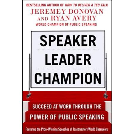 Speaker, Leader, Champion : Succeed at Work Through the Power of Public (Contemporary Public Speaking 3rd Edition Thorson Hevle)