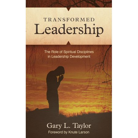 Transformed Leadership   The Role Of Spiritual Discipline In Leadership Development