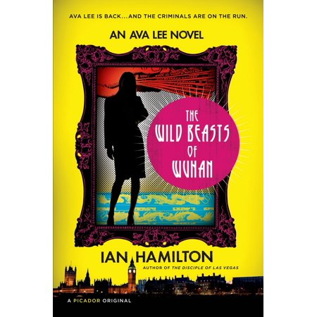 The Wild Beasts of Wuhan : An Ava Lee Novel