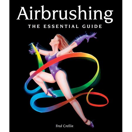 Airbrushing : The Essential Guide