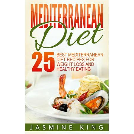 Mediterranean Diet: 25 Best Mediterranean Diet Recipes for Weight Loss and Healthy Eating - (Best Mediterranean Food Blogs)