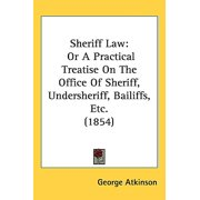 Sheriff Law : Or a Practical Treatise on the Office of Sheriff, Undersheriff, Bailiffs, Etc. (1854)