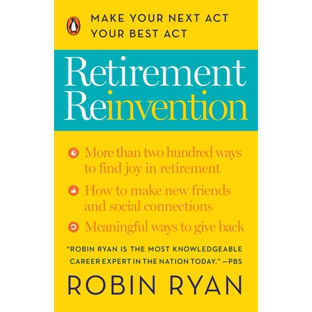 Retirement Reinvention : Make Your Next Act Your Best (Best Places For Active Retirement)