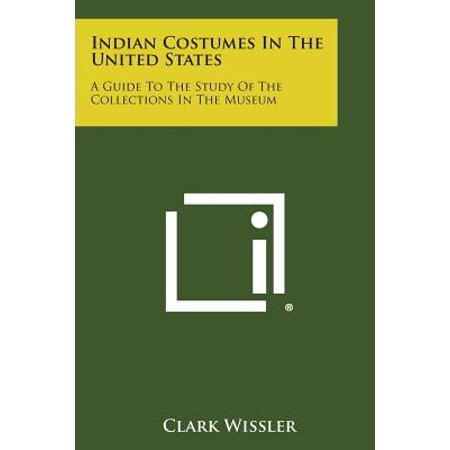 Indian Costumes in the United States : A Guide to the Study of the Collections in the Museum