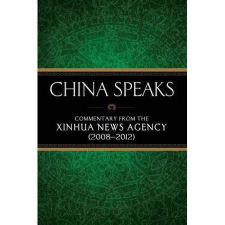 China Speaks  Commentary From The Xinhua News Agency  2008 2012