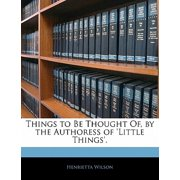 Things to Be Thought Of, by the Authoress of 'Little Things'.