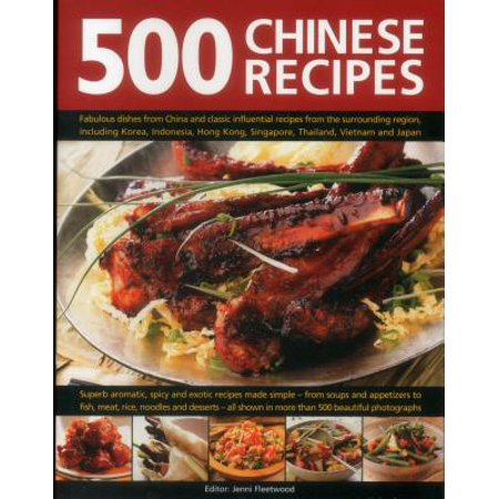 500 Chinese Recipes : Fabulous Dishes from China and Classic Influential Recipes from the Surrounding Region, Including Korea, Indonesia, Hong Kong, Singapore, Thailand, Vietnam and