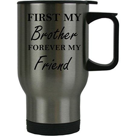 First My Brother Forever my Friend 14 oz Stainless Steel Travel Coffee Mug - Great for Father's Day, Birthday, Christmas Gift for Dad, Grandpa, Grandfather, (Gift For My Brother On His Birthday)