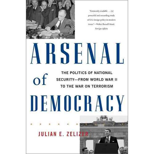 Arsenal of Democracy: The Politics of National Security--from World War II to the War on Terrorism