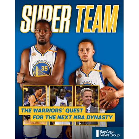 Super Team : The Warriors' Quest for the Next NBA