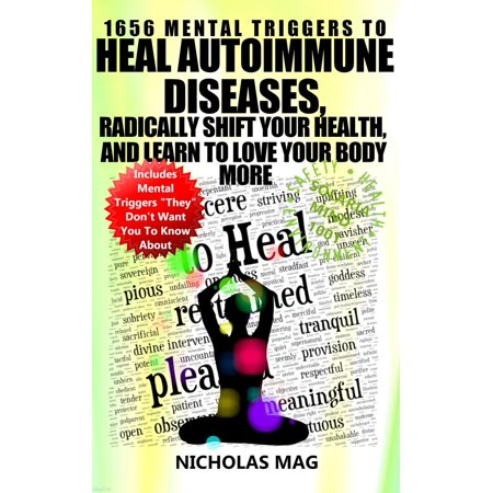 1656 Mental Triggers to Heal Autoimmune Diseases, Radically Shift Your Health, and Learn to Love Your Body More -
