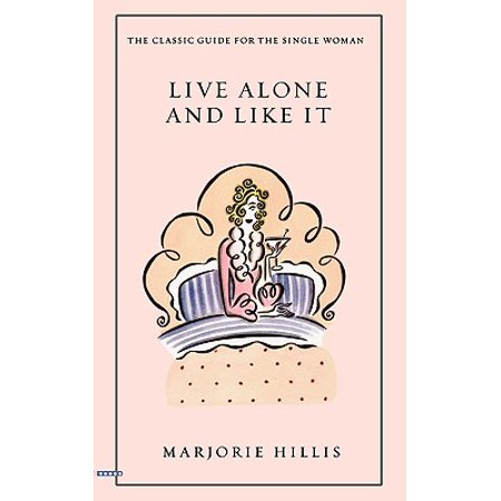 Live Alone and Like It : The Classic Guide for the Single