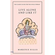 Live Alone and Like It : The Classic Guide for the Single Woman