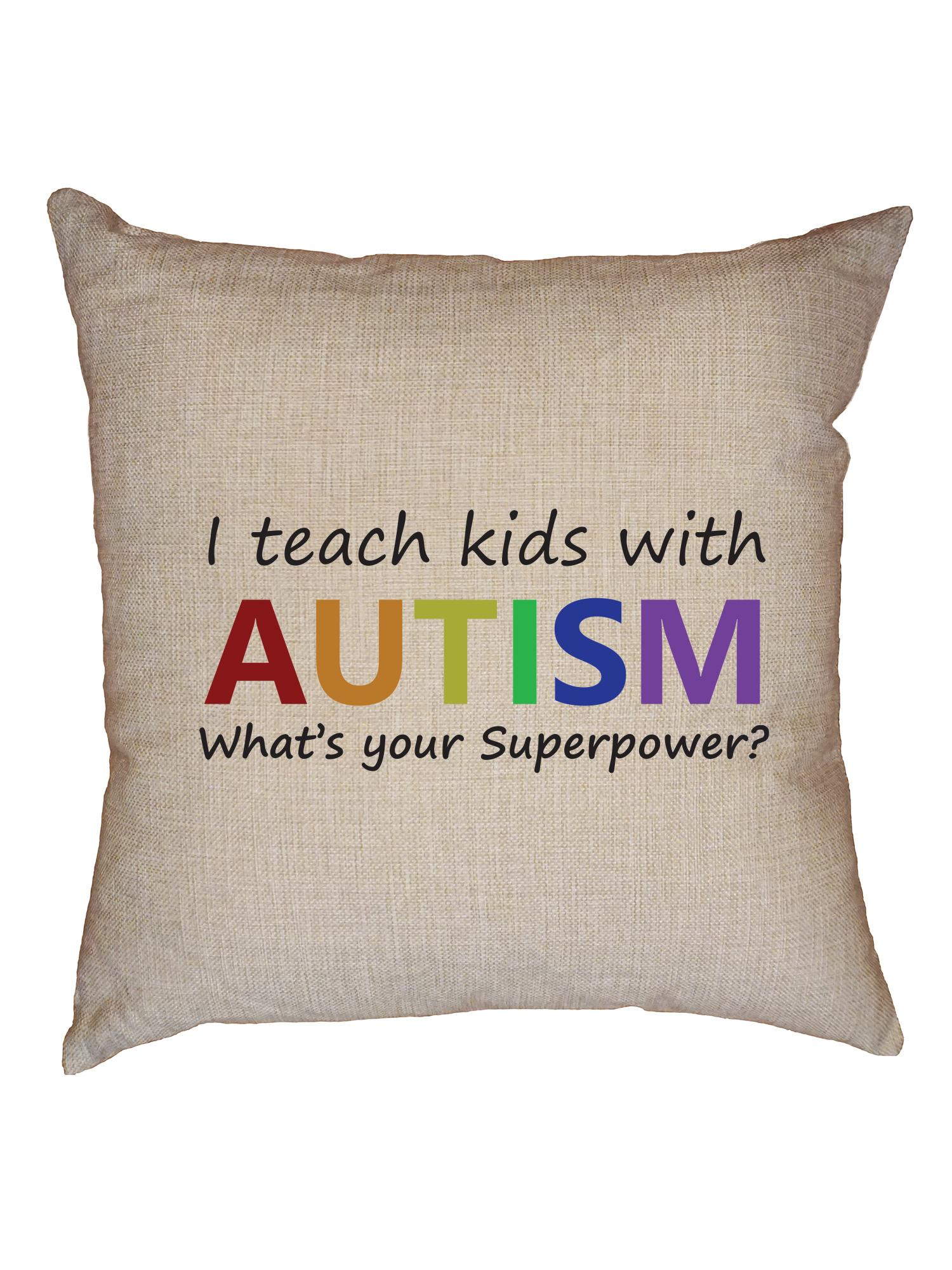 I Teach Kids With Autism Support Decorative Linen Throw Cushion Pillow Case With Insert Walmart Com Walmart Com