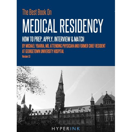 The Best Book On Medical Residency: How To Prep, Apply, Interview & Match -