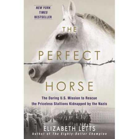 The Perfect Horse  The Daring U S  Mission To Rescue The Priceless Stallions Kidnapped By The Nazis