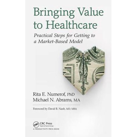 Bringing Value to Healthcare : Practical Steps for Getting to a Market-Based