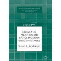 Palgrave Studies in Music and Literature: Echo and Meaning on Early Modern English Stages (Paperback)