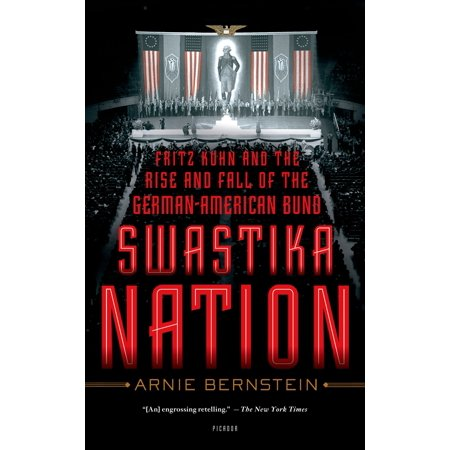 Swastika Nation : Fritz Kuhn and the Rise and Fall of the German-American (Rise Of Nations Rise Of Legends 2)