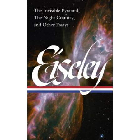 Loren Eiseley Collected Essays On Evolution  Nature  And The Cosmos  The Invisible Pyramid  The Night Country  Essays From The Star Thrower
