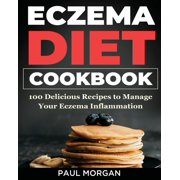 Eczema DIet Cookbook: 100 Delicious Recipes to Manage your Eczema Inflammation (Paperback)