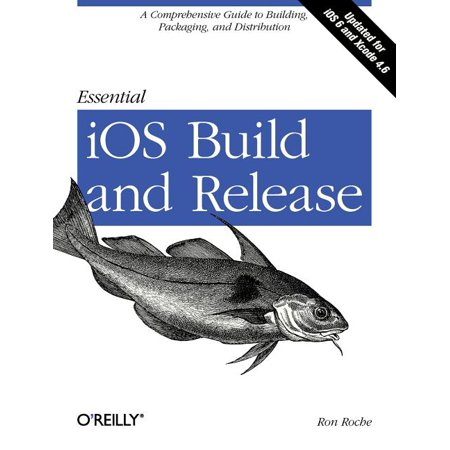 Essential IOS Build and Release : A Comprehensive Guide to Building, Packaging, and Distribution (Paperback)