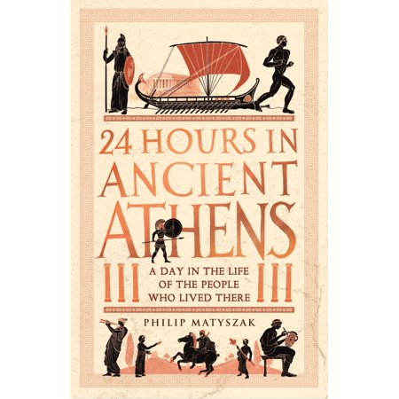 24 Hours in Ancient Athens - eBook (The Ancient Greek Hero In 24 Hours Ebook)